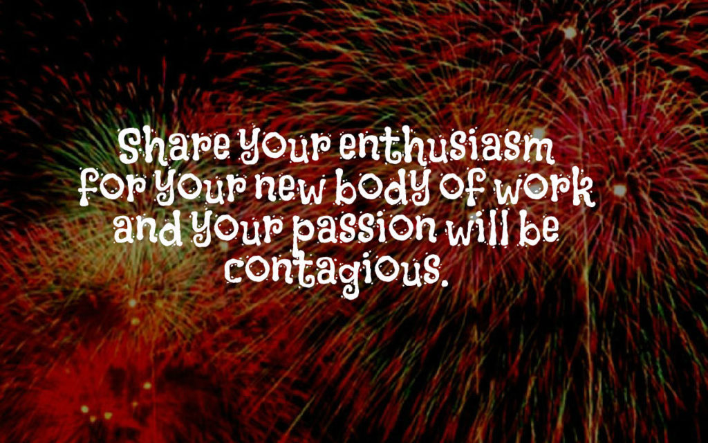 Share your enthusiasm for your new body of work