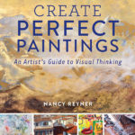 "Nancy Reyner's New Book ""Create Perfect Paintings"""